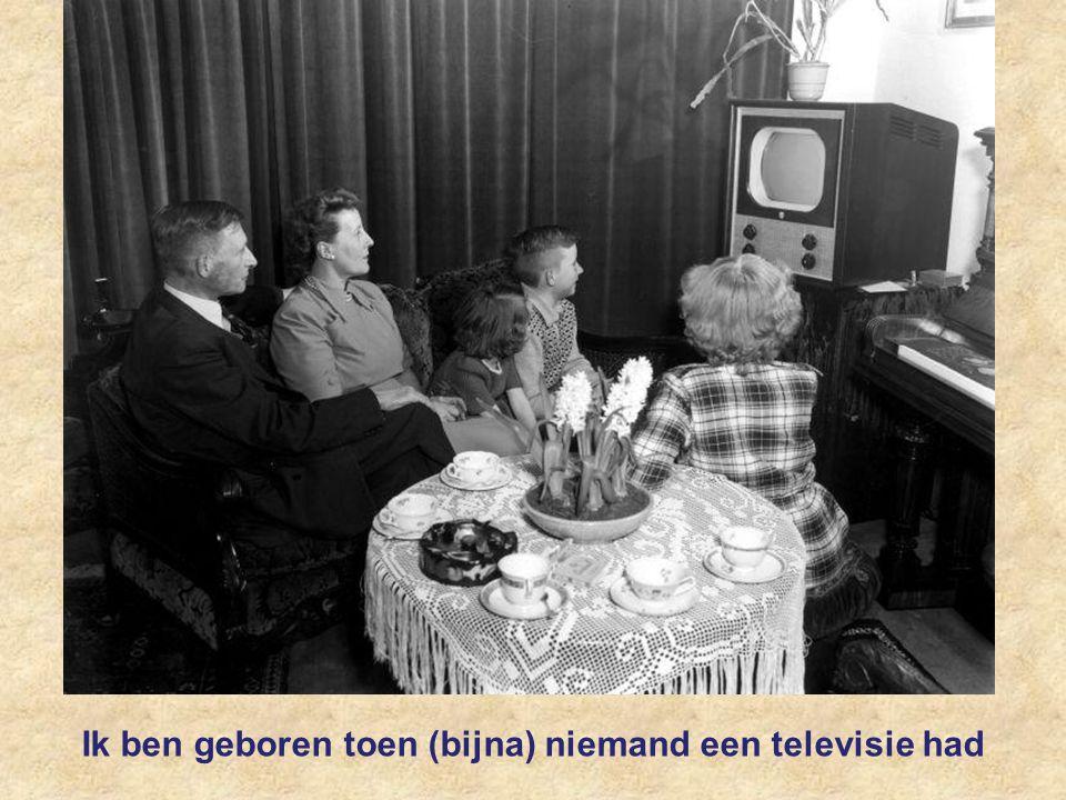 Ik ben geboren toen (bijna) niemand een televisie had