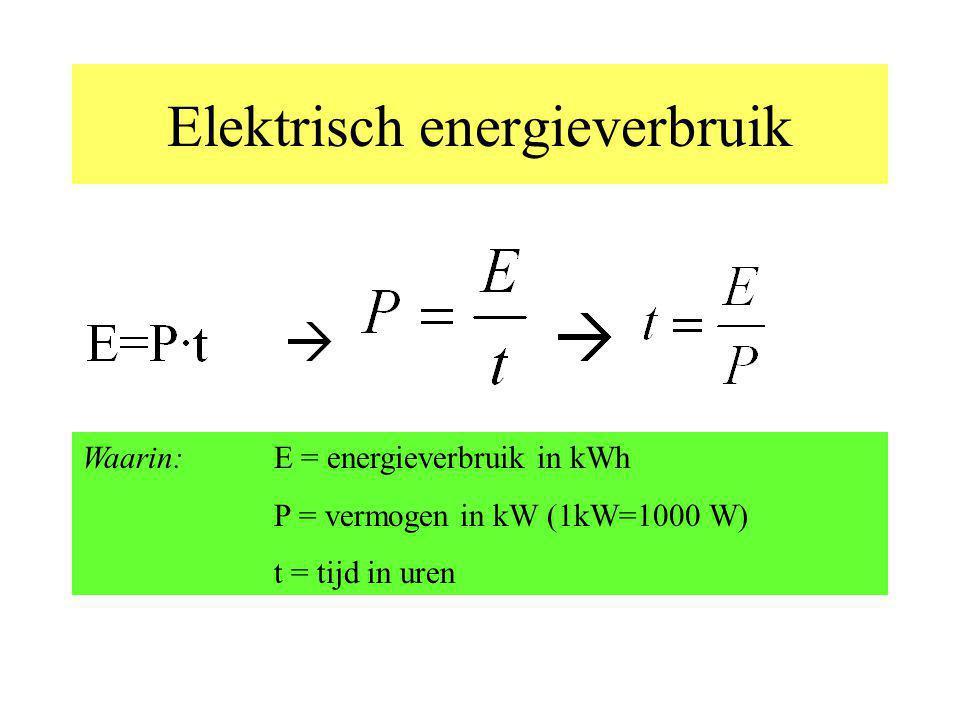 Elektrisch energieverbruik Waarin: E = energieverbruik in kWh P = vermogen in kW (1kW=1000 W) t = tijd in uren