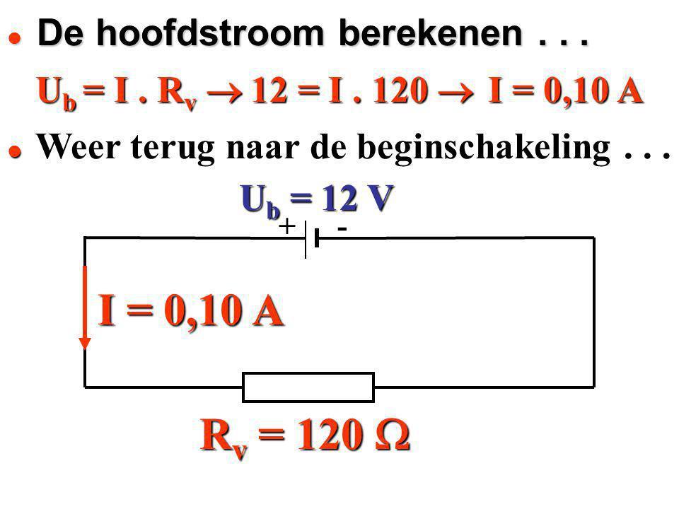 Ub = I. Rv  U b = 12 V U b = 12 V + - R v = 120  Weer terug naar de beginschakeling... I = 0,10 A I = 0,10 A12 = I. 120  De hoofdstroom berekenen..