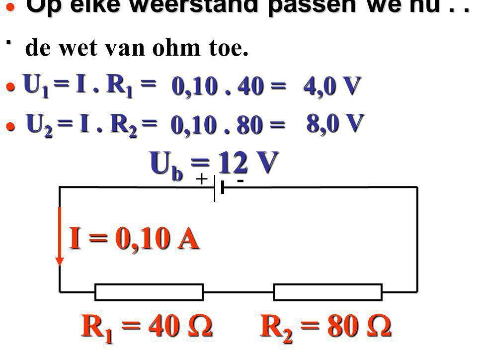 4,0 V de wet van ohm toe. de wet van ohm toe. + - U b = 12 V R 1 = 40  R 2 = 80  I = 0,10 A U 2 = I. R 2 = U 2 = I. R 2 = U 1 = I. R 1 = U 1 = I. R