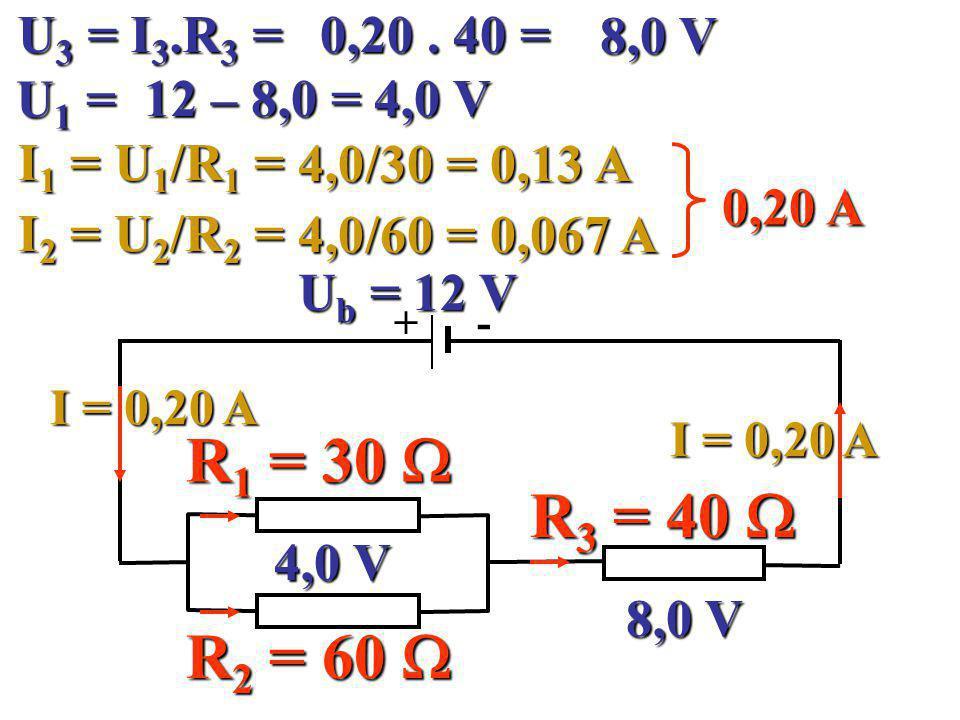 U 3 = I 3.R 3 = + - R 1 = 30  R 2 = 60  U b = 12 V R 3 = 40  I = 0,20 A 0,20.