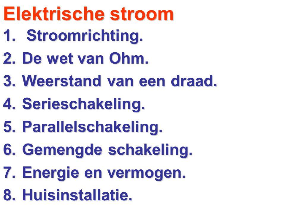 Elektrische stroom 1. Stroomrichting. 2.De wet van Ohm. 3.Weerstand van een draad. 4.Serieschakeling. 5.Parallelschakeling. 6.Gemengde schakeling. 7.E