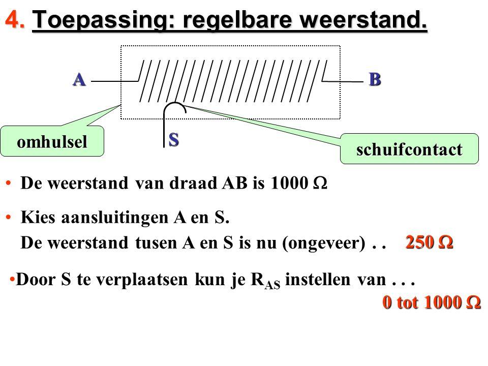 De weerstand van draad AB is 1000 De weerstand van draad AB is 1000  250  4. Toepassing: regelbare weerstand. Kies aansluitingen A en S.Kies aanslu