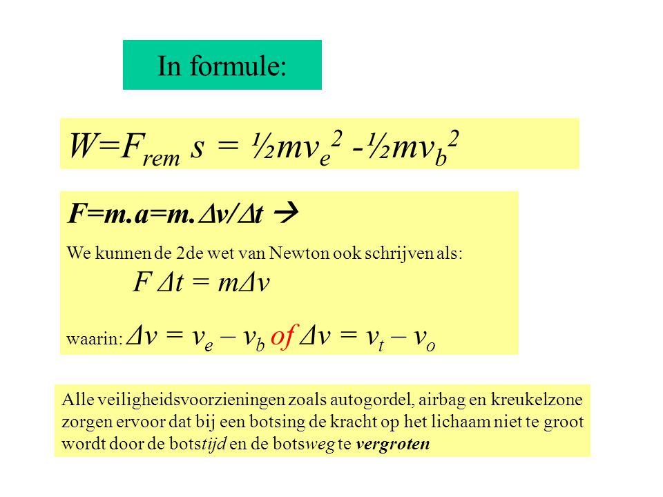 In formule: W=F rem s = ½mv e 2 -½mv b 2 F=m.a=m.