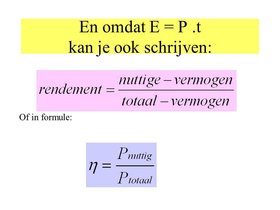 En omdat E = P.t kan je ook schrijven: Of in formule: