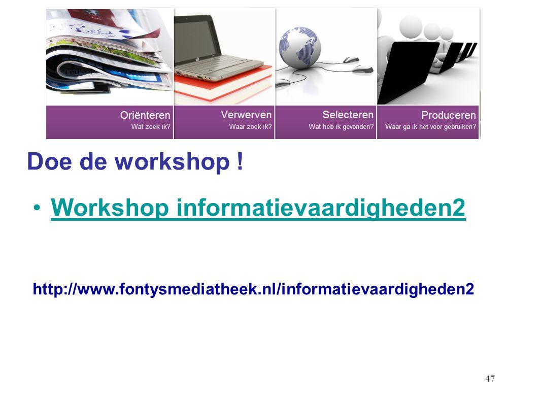 47 Doe de workshop ! Workshop informatievaardigheden2 http://www.fontysmediatheek.nl/informatievaardigheden2
