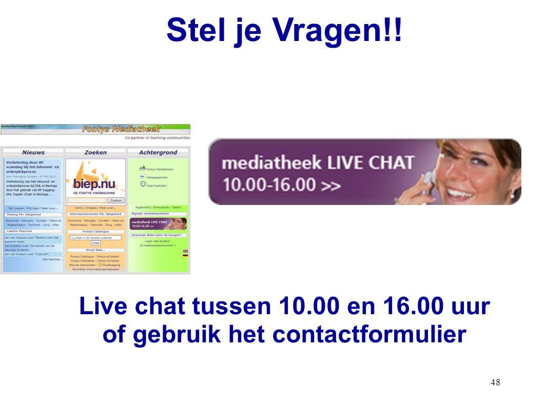 48 Stel je Vragen!! Live chat tussen 10.00 en 16.00 uur of gebruik het contactformulier