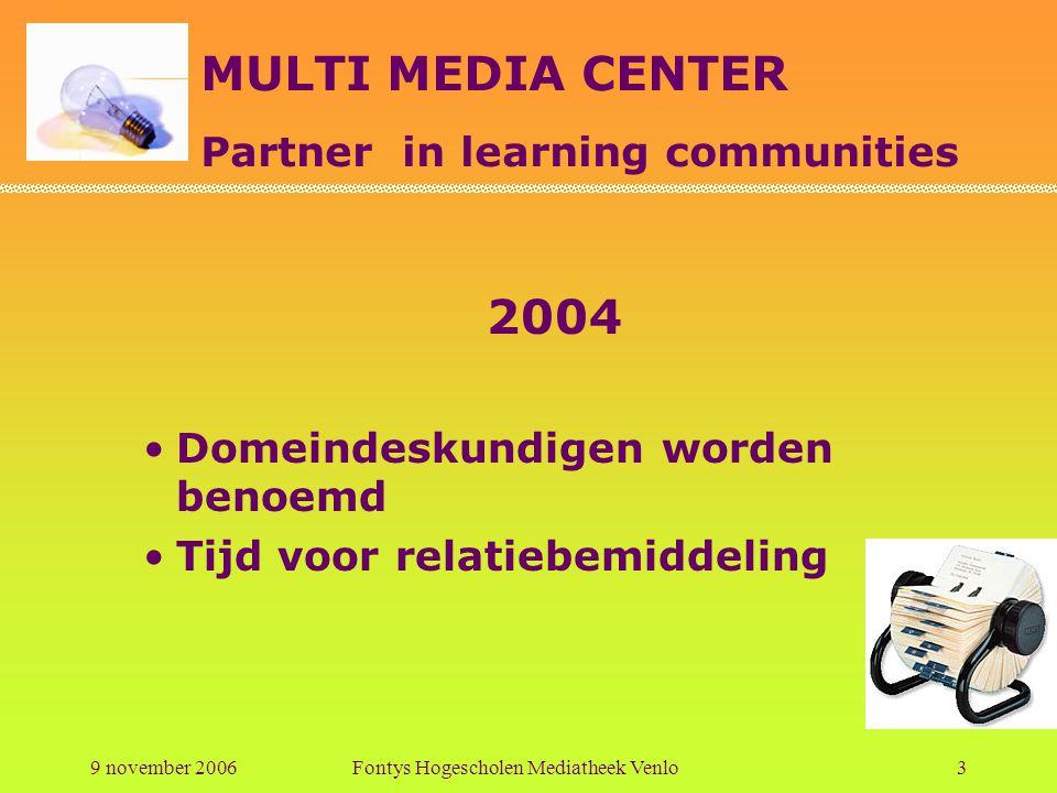 MULTI MEDIA CENTER Partner in learning communities 9 november 2006Fontys Hogescholen Mediatheek Venlo4 Pabo under construction Inrichten Pabohoek in de mediatheek Docenten Pabo uitgenodigd om te komen kijken naar de collectie