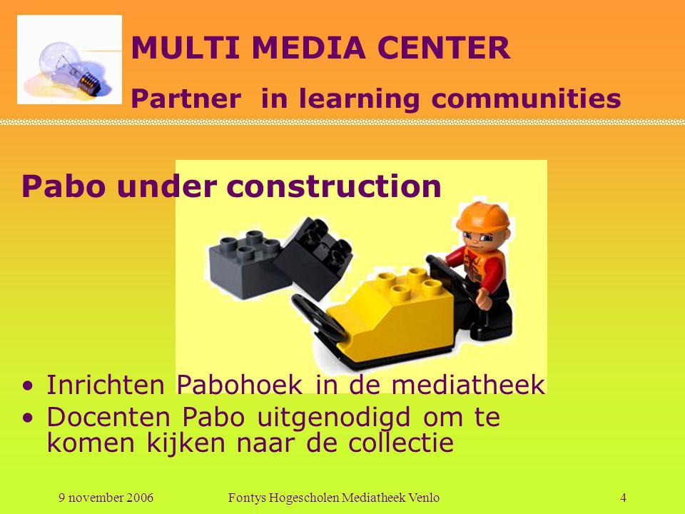 MULTI MEDIA CENTER Partner in learning communities 9 november 2006Fontys Hogescholen Mediatheek Venlo15 Toekomstmuziek: Studiemiddag begin 2007 Mediatheekbeleid