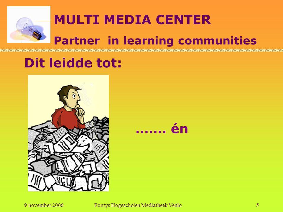 MULTI MEDIA CENTER Partner in learning communities 9 november 2006Fontys Hogescholen Mediatheek Venlo6 …een financiële injectie Collectie vernieuwen in overleg met docenten Attenderen
