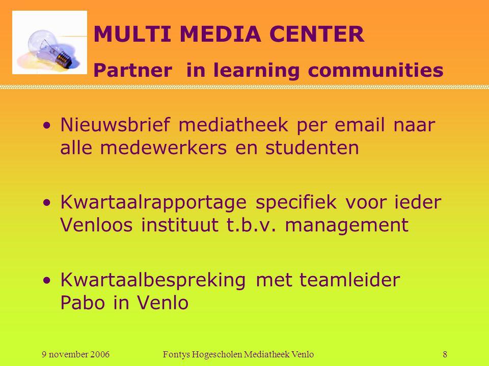 MULTI MEDIA CENTER Partner in learning communities 9 november 2006Fontys Hogescholen Mediatheek Venlo9 …én blijven attenderen, bestellen, persoonlijke belangstelling tonen.