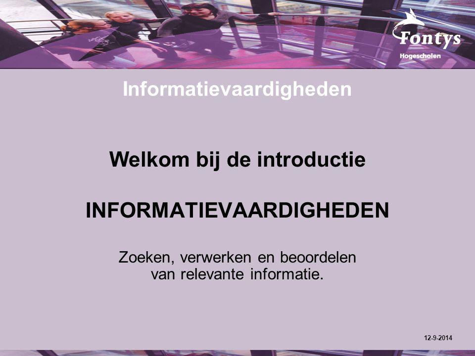 Informatievaardigheden Welkom bij de introductie INFORMATIEVAARDIGHEDEN Zoeken, verwerken en beoordelen van relevante informatie. 12-9-2014