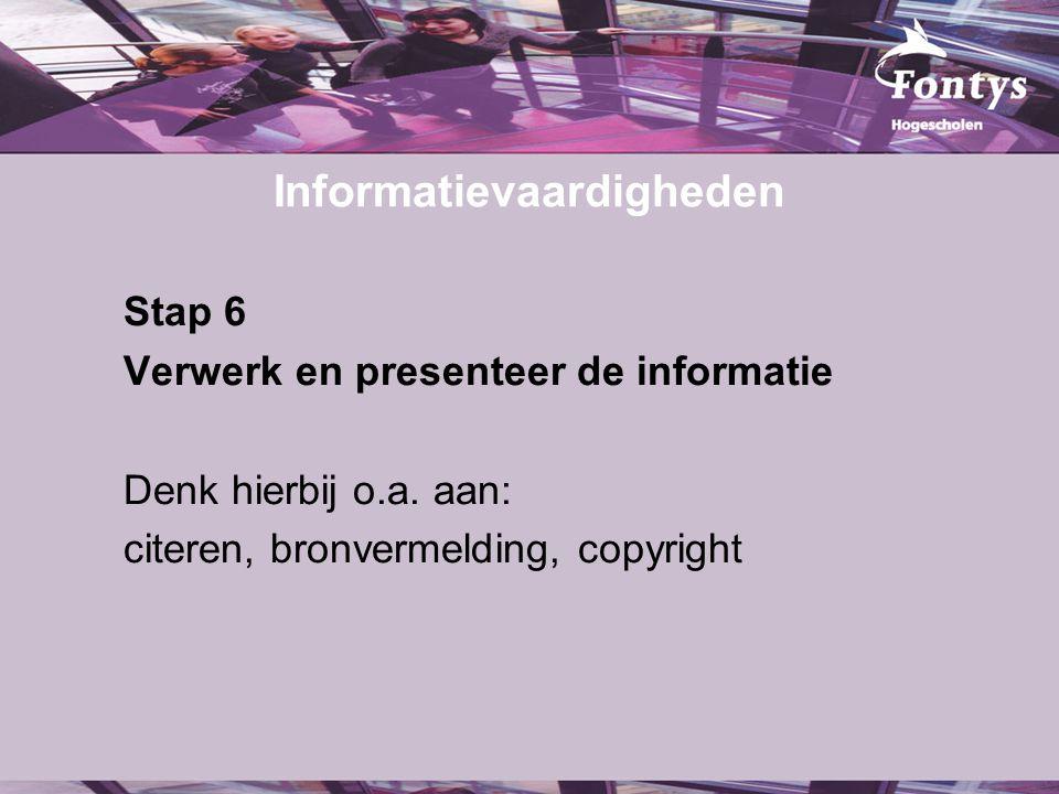 Informatievaardigheden Stap 6 Verwerk en presenteer de informatie Denk hierbij o.a. aan: citeren, bronvermelding, copyright