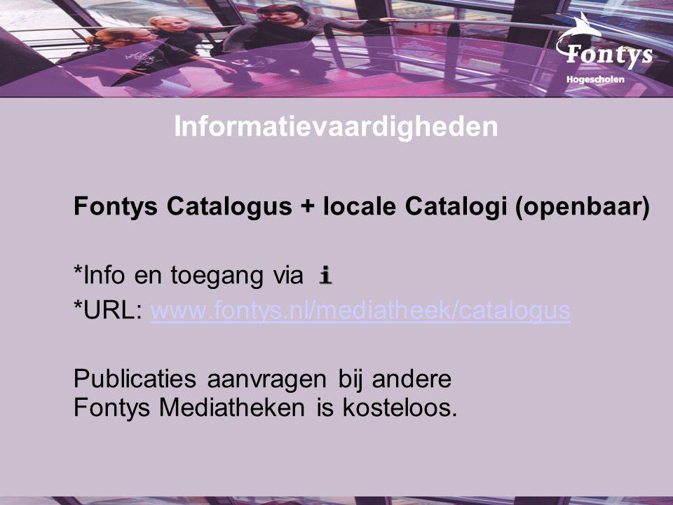 Informatievaardigheden Fontys Catalogus + locale Catalogi (openbaar) *Info en toegang via *URL: www.fontys.nl/mediatheek/cataloguswww.fontys.nl/mediatheek/catalogus Publicaties aanvragen bij andere Fontys Mediatheken is kosteloos.