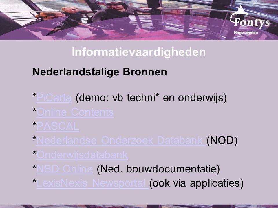 Informatievaardigheden Nederlandstalige Bronnen *PiCarta (demo: vb techni* en onderwijs)PiCarta *Online ContentsOnline Contents *PASCALPASCAL *Nederla