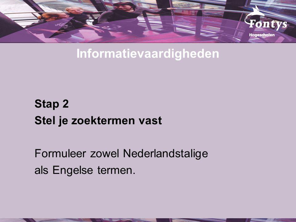 Informatievaardigheden Stap 2 Stel je zoektermen vast Formuleer zowel Nederlandstalige als Engelse termen.