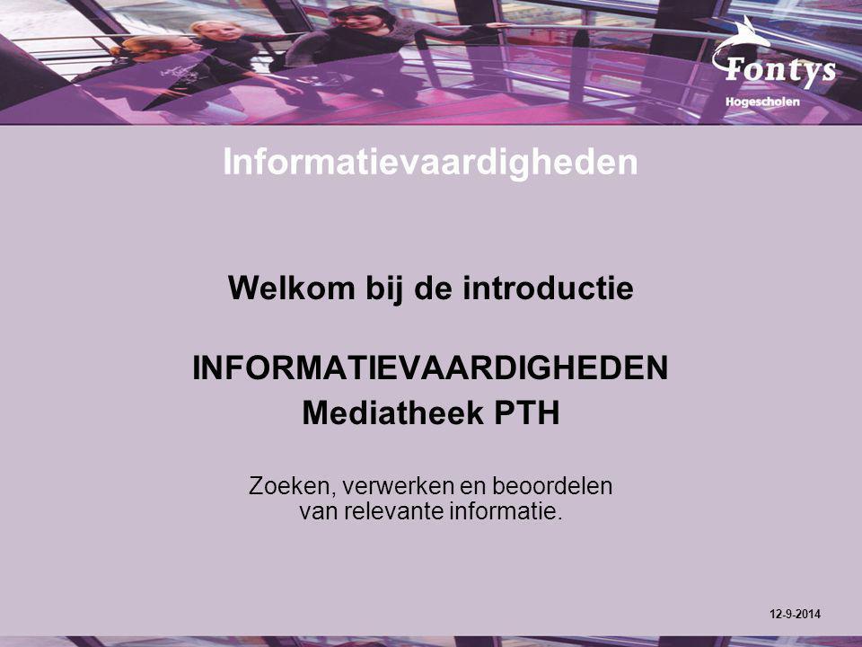 Informatievaardigheden Welkom bij de introductie INFORMATIEVAARDIGHEDEN Mediatheek PTH Zoeken, verwerken en beoordelen van relevante informatie.