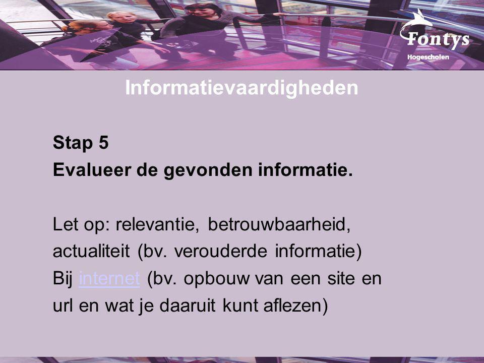 Informatievaardigheden Stap 5 Evalueer de gevonden informatie.