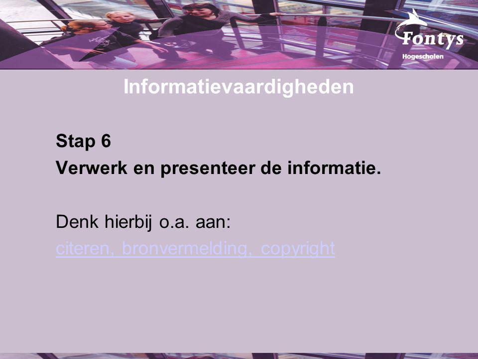 Informatievaardigheden Stap 6 Verwerk en presenteer de informatie.