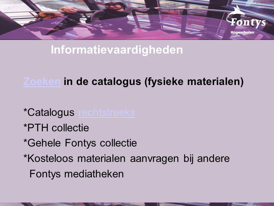 Informatievaardigheden ZoekenZoeken in de catalogus (fysieke materialen) *Catalogus rechtstreeksrechtstreeks *PTH collectie *Gehele Fontys collectie *Kosteloos materialen aanvragen bij andere Fontys mediatheken