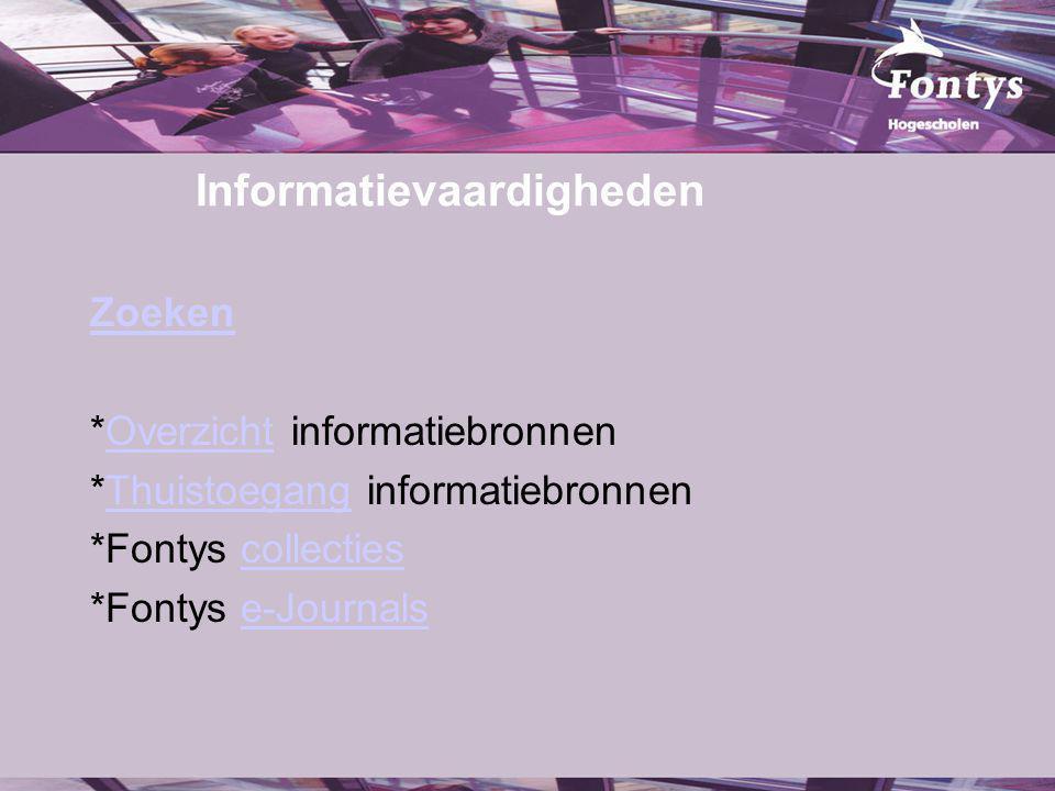 Informatievaardigheden Zoeken *Overzicht informatiebronnenOverzicht *Thuistoegang informatiebronnenThuistoegang *Fontys collectiescollecties *Fontys e-Journalse-Journals