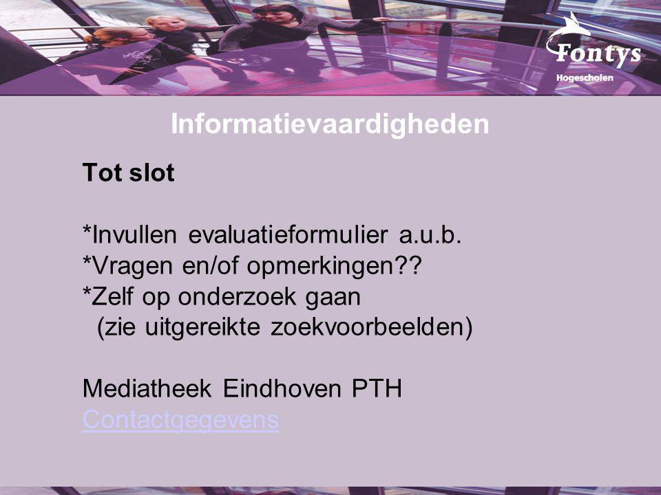Informatievaardigheden Tot slot *Invullen evaluatieformulier a.u.b.