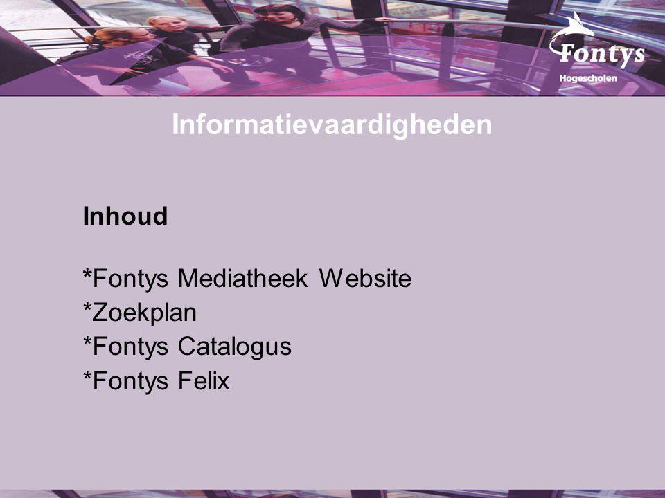 Informatievaardigheden Inhoud *Fontys Mediatheek Website *Zoekplan *Fontys Catalogus *Fontys Felix