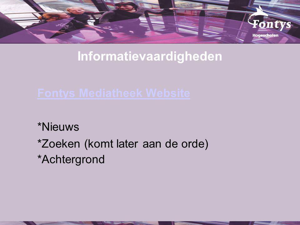 Informatievaardigheden Fontys Mediatheek Website *Nieuws *Zoeken (komt later aan de orde) *Achtergrond