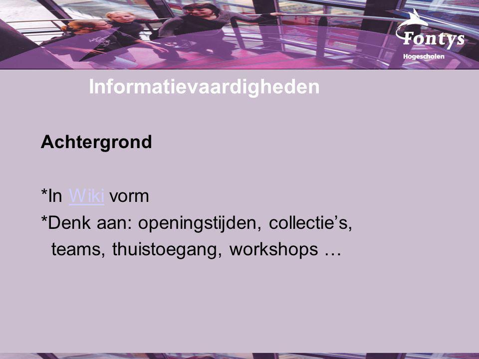 Informatievaardigheden Achtergrond *In Wiki vormWiki *Denk aan: openingstijden, collectie's, teams, thuistoegang, workshops …