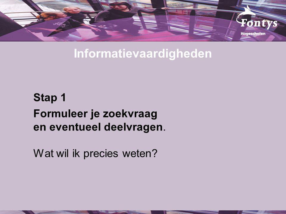 Informatievaardigheden Stap 1 Formuleer je zoekvraag en eventueel deelvragen.