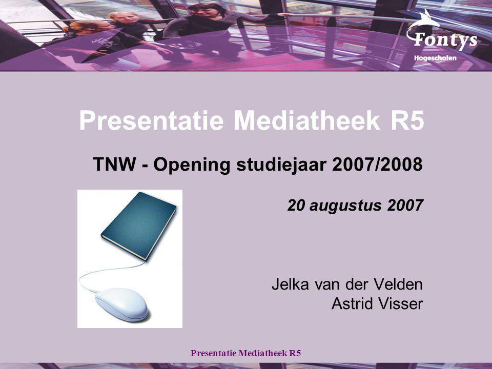 Presentatie Mediatheek R5 TNW - Opening studiejaar 2007/2008 20 augustus 2007 Jelka van der Velden Astrid Visser