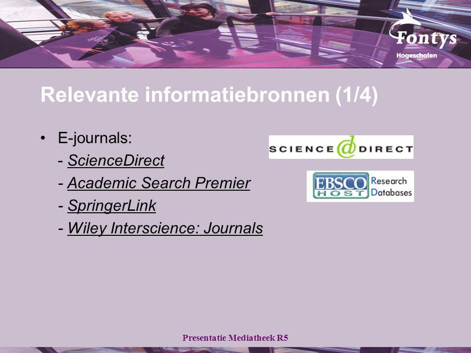 Relevante informatiebronnen (1/4) E-journals: - ScienceDirectScienceDirect - Academic Search PremierAcademic Search Premier - SpringerLinkSpringerLink