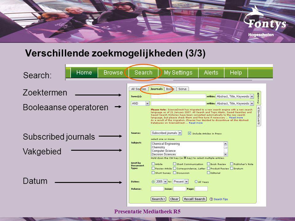 Presentatie Mediatheek R5 Verschillende zoekmogelijkheden (3/3) Zoektermen Booleaanse operatoren Subscribed journals Vakgebied Datum Search: