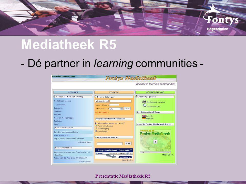 Presentatie Mediatheek R5 Mediatheek R5 - Dé partner in learning communities -