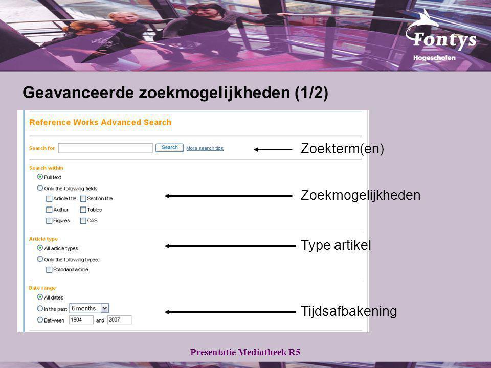 Presentatie Mediatheek R5 Zoekterm(en) Zoekmogelijkheden Type artikel Tijdsafbakening Geavanceerde zoekmogelijkheden (1/2)