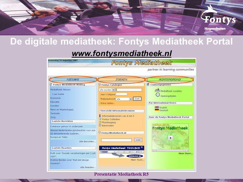 Presentatie Mediatheek R5 www.fontysmediatheek.nl De digitale mediatheek: Fontys Mediatheek Portal