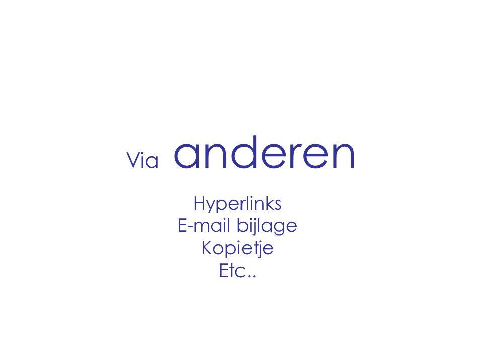 Via anderen Hyperlinks E-mail bijlage Kopietje Etc..