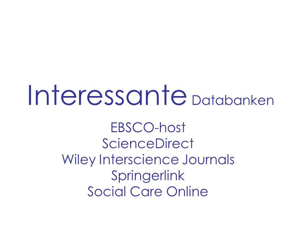 Interessante Databanken EBSCO-host ScienceDirect Wiley Interscience Journals Springerlink Social Care Online