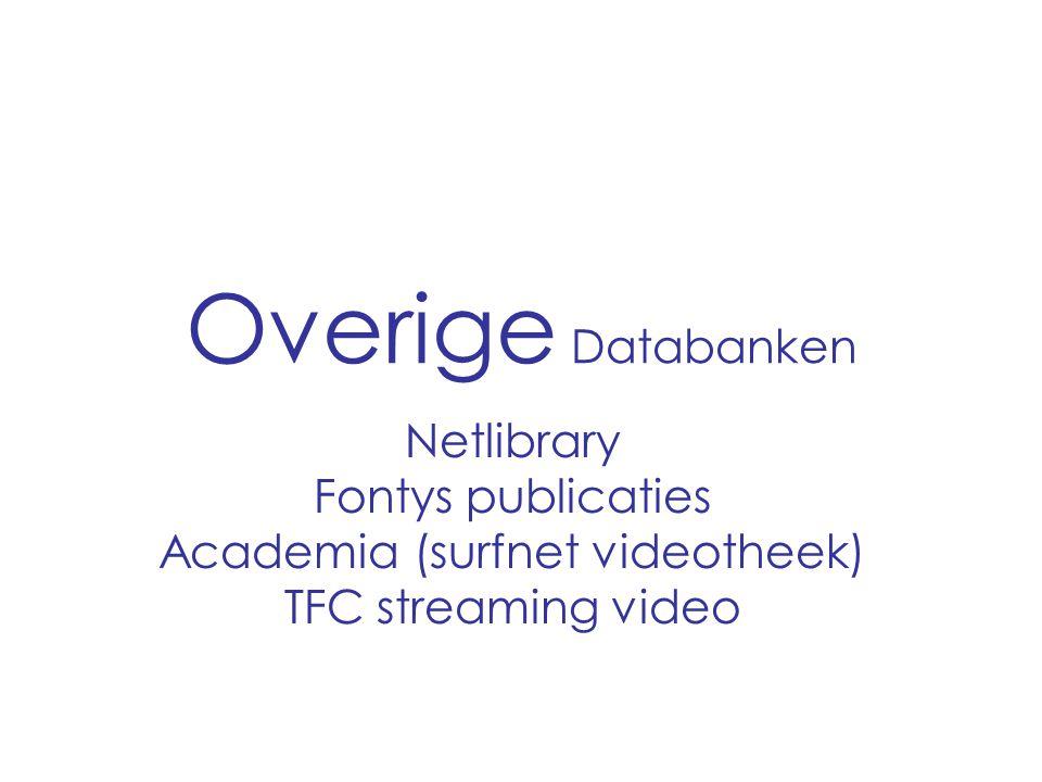 Overige Databanken Netlibrary Fontys publicaties Academia (surfnet videotheek) TFC streaming video