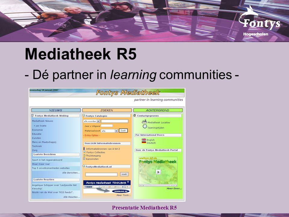 Presentatie Mediatheek R5 Relevante informatiebronnen (3/4) Bedrijfsinformatie: - Company.infoCompany.info Reference work: - FactoMedia-baseFactoMedia-base - Management Tools BaseManagement Tools Base - SigmaBaseSigmaBase  Onderzoeksdata/Proefschriften Nederland: - DAREnetDAREnet - HBO KennisbankHBO Kennisbank
