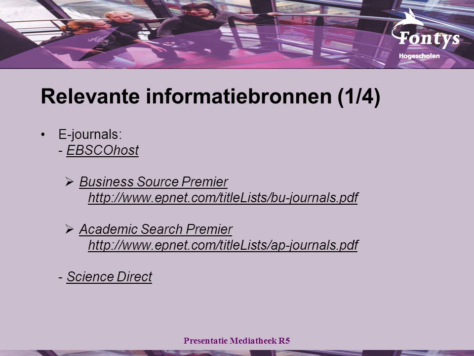 Relevante informatiebronnen (1/4) E-journals: - EBSCOhostEBSCOhost  Business Source Premier Business Source Premier http://www.epnet.com/titleLists/b
