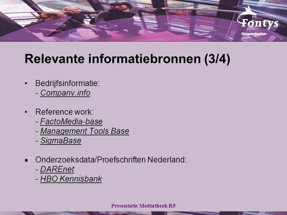 Presentatie Mediatheek R5 Relevante informatiebronnen (3/4) Bedrijfsinformatie: - Company.infoCompany.info Reference work: - FactoMedia-baseFactoMedia