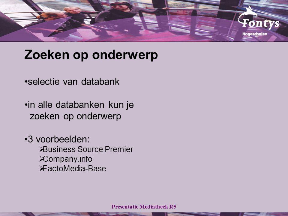 Presentatie Mediatheek R5 Zoeken op onderwerp selectie van databank in alle databanken kun je zoeken op onderwerp 3 voorbeelden:  Business Source Pre