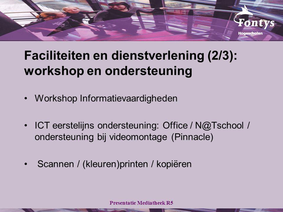 Presentatie Mediatheek R5 Workshop Informatievaardigheden ICT eerstelijns ondersteuning: Office / N@Tschool / ondersteuning bij videomontage (Pinnacle) Scannen / (kleuren)printen / kopiëren Faciliteiten en dienstverlening (2/3): workshop en ondersteuning