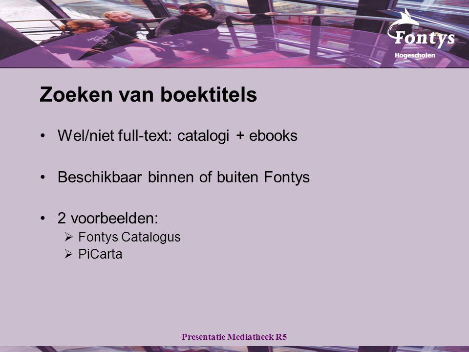 Zoeken van boektitels Wel/niet full-text: catalogi + ebooks Beschikbaar binnen of buiten Fontys 2 voorbeelden:  Fontys Catalogus  PiCarta