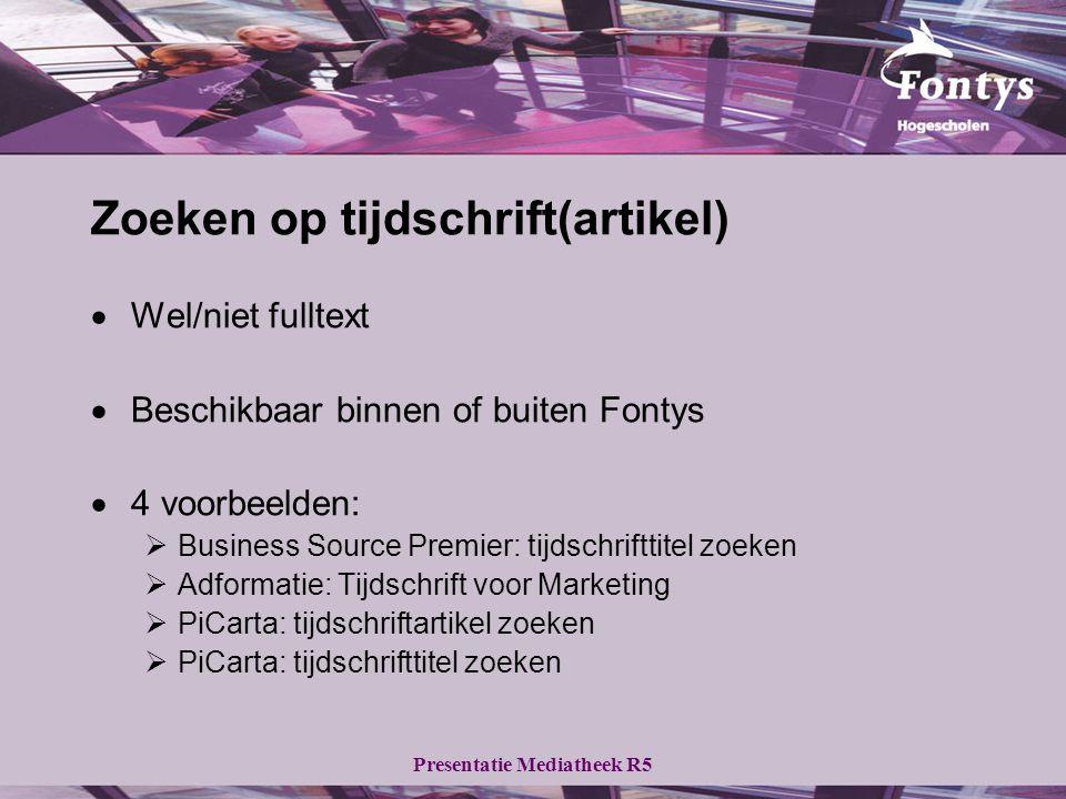 Zoeken op tijdschrift(artikel)  Wel/niet fulltext  Beschikbaar binnen of buiten Fontys  4 voorbeelden:  Business Source Premier: tijdschrifttitel