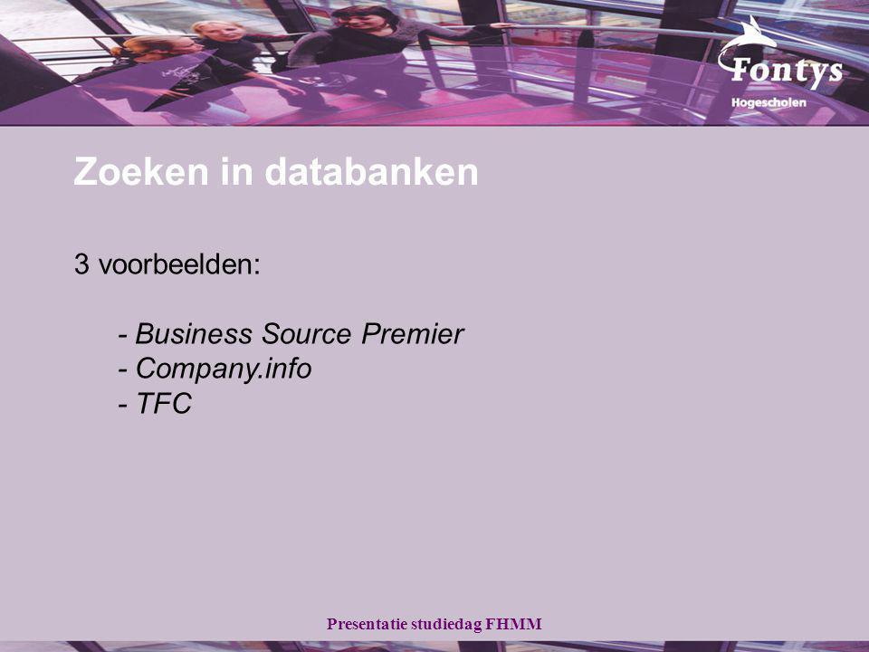 Presentatie studiedag FHMM Zoeken in databanken 3 voorbeelden: - Business Source Premier - Company.info - TFC