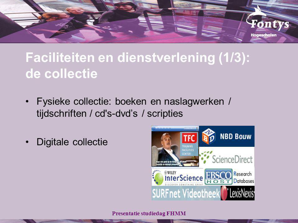 Presentatie studiedag FHMM Faciliteiten en dienstverlening (1/3): de collectie Fysieke collectie: boeken en naslagwerken / tijdschriften / cd s-dvd's / scripties Digitale collectie