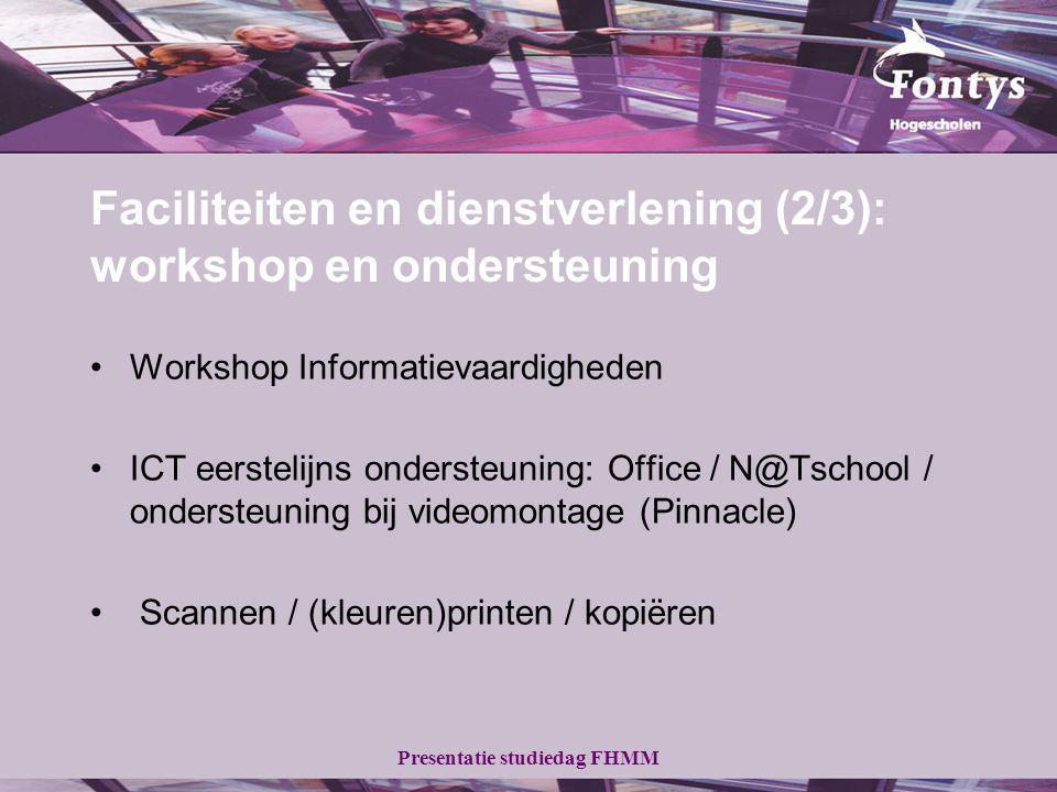 Presentatie studiedag FHMM Workshop Informatievaardigheden ICT eerstelijns ondersteuning: Office / N@Tschool / ondersteuning bij videomontage (Pinnacle) Scannen / (kleuren)printen / kopiëren Faciliteiten en dienstverlening (2/3): workshop en ondersteuning