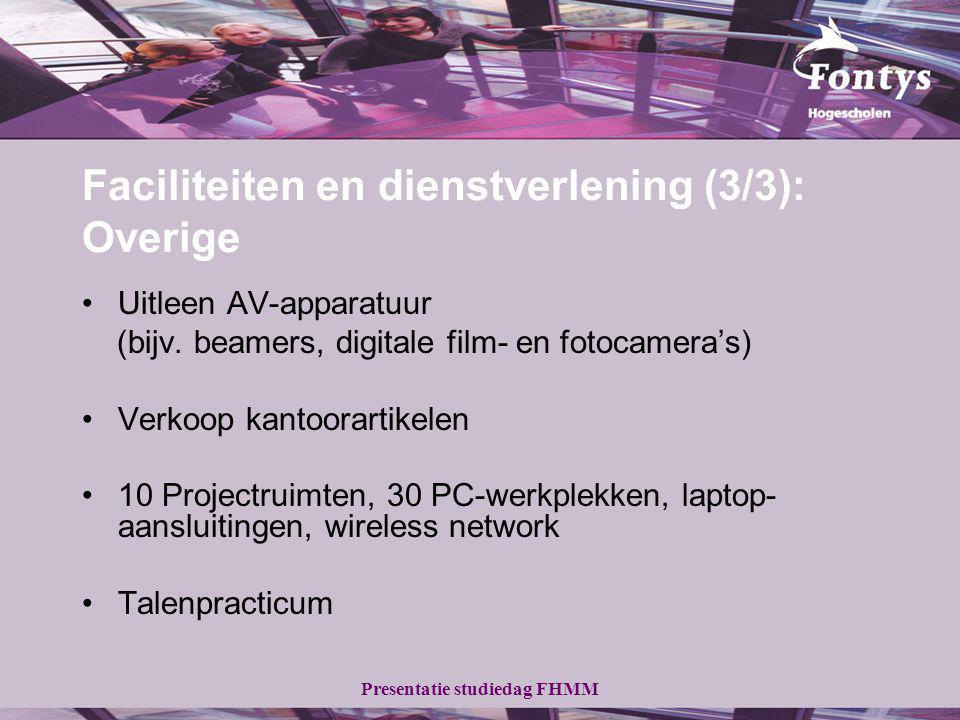 Presentatie studiedag FHMM Faciliteiten en dienstverlening (3/3): Overige Uitleen AV-apparatuur (bijv. beamers, digitale film- en fotocamera's) Verkoo
